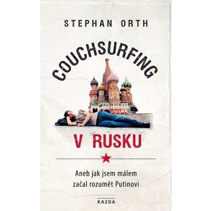 Stephan Orth: Couchsurfing v Rusku. Aneb jak jsem málem začal rozumět Putinovi