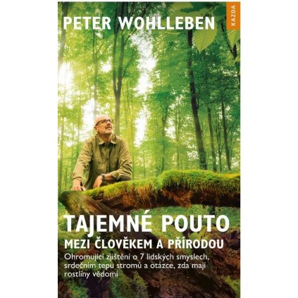 Peter Wohlleben: Tajemné pouto mezi člověkem a přírodou