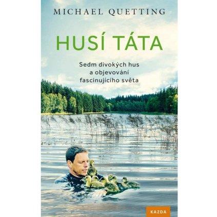 Michael Quetting: Husí táta. Sedm divokých hus a objevování fascinujícího světa