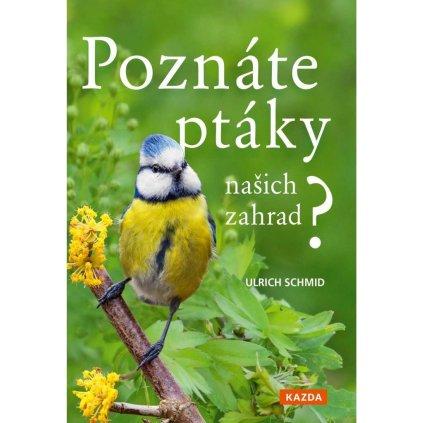 Ulrich Schmid: Poznáte ptáky našich zahrad?