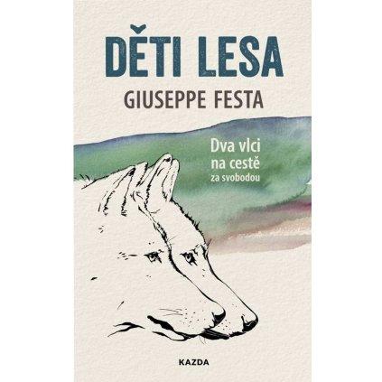 Giuseppe Festa: Děti lesa - Dva vlci na cestě za svobodou