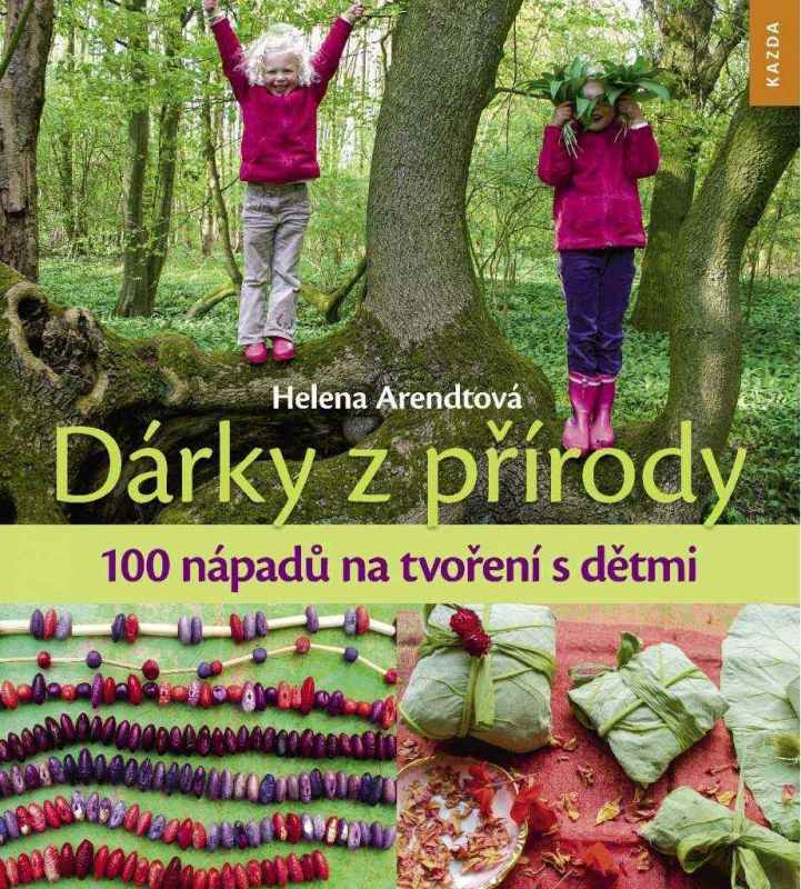 Nakladatelství KAZDA Helena Arendtová: Dárky z přírody. 100 nápadů na tvoření s dětmi