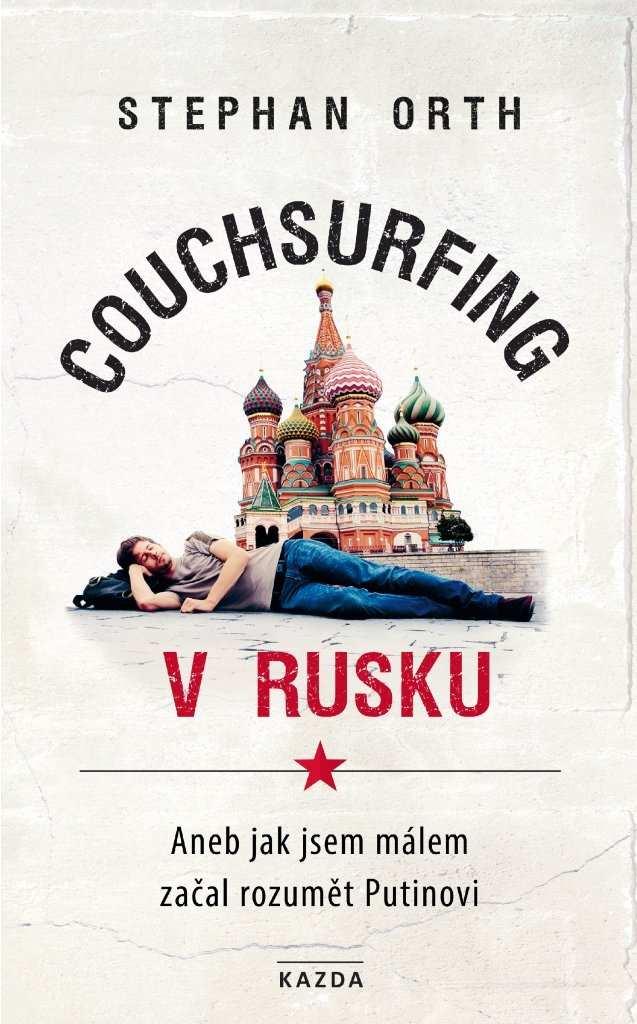 Levně Stephan Orth: Couchsurfing v Rusku. Aneb jak jsem málem začal rozumět Putinovi Provedení: Tištěná kniha