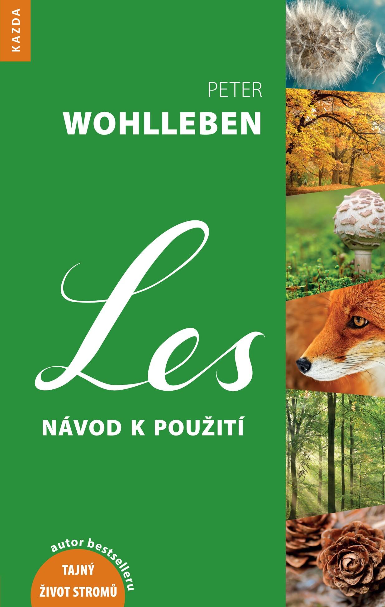 Nakladatelství KAZDA Peter Wohlleben: Les - návod k použití Provedení: Tištěná kniha