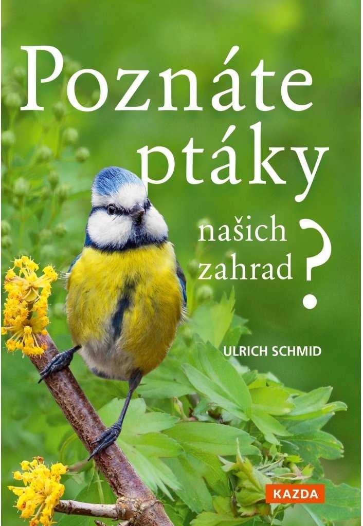 Nakladatelství KAZDA Ulrich Schmid: Poznáte ptáky našich zahrad? Provedení: Tištěná kniha