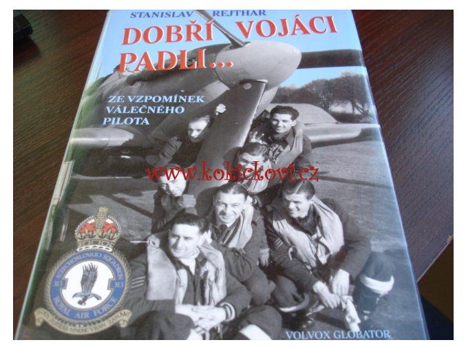 STANISLAV REJTHAR ČS. LETCI RAF - DOBŘÍ VOJÁCI PADLI 3.VYDÁNÍ !