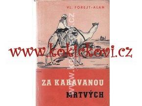 Za karavanou mrtvých 1941 PODPIS VL. FOREJTA - ALANA