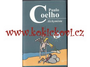 Alchymista - příběh o naplněném snu Paulo Coelho