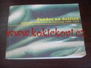 Jezdec na delfíně - ANTOLOGIE EROTICKÉ LITERATURY 1990-2005 EROTIKA