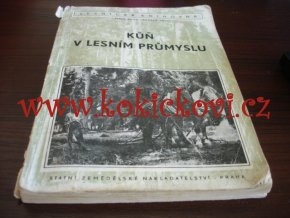KŮŇ V LESNÍM PRŮMYSLU HYNEK LECHNER DUŠEK 1955 - KNIHA JE POŠKOZENA SE SKVRNKAMI