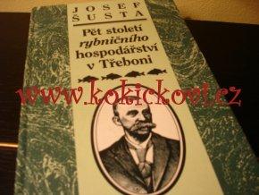 JOSEF ŠUSTA - Pět století rybničního hospodářství v Třeboni