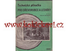 Technická příručka pro dřevorubce i lesníky - 1947 DR. WEINGARTL