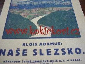 ALOIS ADAMUS - NAŠE SLEZSKO NÁKLADEM ČSKÉ GRAFICKÉ UNIE V PRAZE 1924 + MAPA