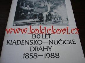 130 LET KLADENSKO - NUČICKÉ DRÁHY 1858 - 1988
