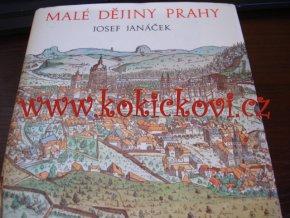 Malé dějiny Prahy Janáček, Josef - 1983 - 355 s. str. Panorama, Praha 1983, 3. vyd. Vazba: Pevná s obálkou Stav: Velmi dobrý