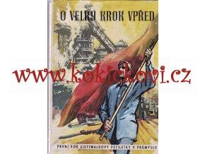 O velký krok vpřed (První rok Gottwaldovy pětiletky v československém průmyslu) - S PŮVODNÍM PŘEBALEM