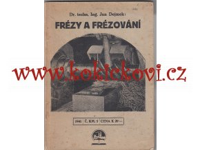 FRÉZY A FRÉZOVÁNÍ ING. DEJMEK - 1941