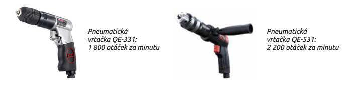 Pneumatická vrtačka QE-331: 1 800 otáček za minutu Pneumatická vrtačka QE-531: 2 200 otáček za minutu