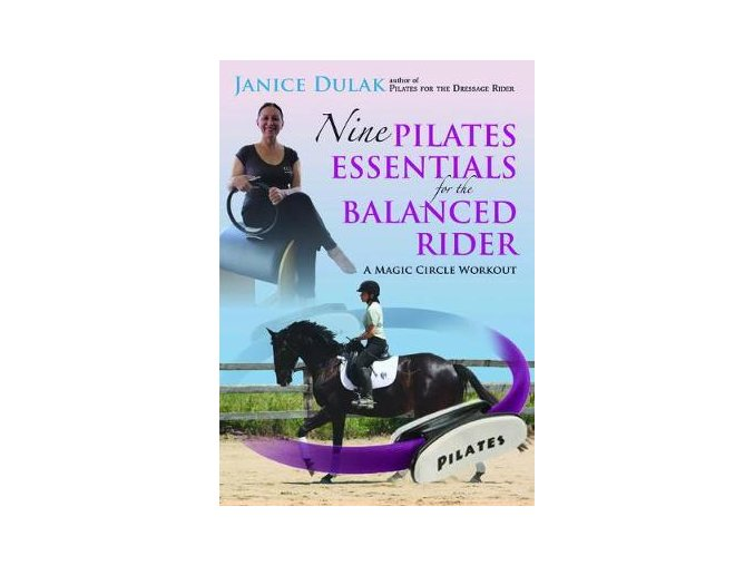 Nine Pilates Essentials for the Balanced Rider (Janice Dulak)