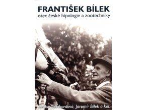 František Bílek, otec české hipologie a zootechniky (Lenka Gotthardová, Jaromír Bílek a kol.)