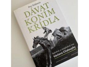 Dávat koním křídla - Splněné a nesplněné sny Václava Chaloupky - Poškozený kus (Petr Feldstein)