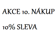 AKCE - 10. NÁKUP 10% SLEVA