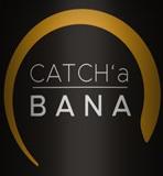 Catch'a Bana