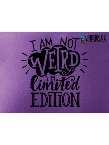 I am not weird im special edition tričko s potiskem náhled 343c026d83
