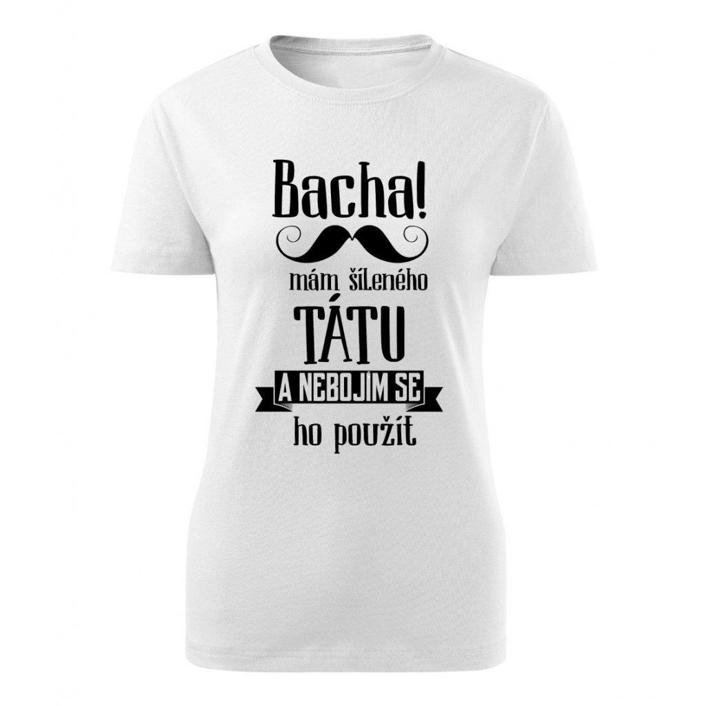 Dámské tričko Bacha, mám šíleného tátu