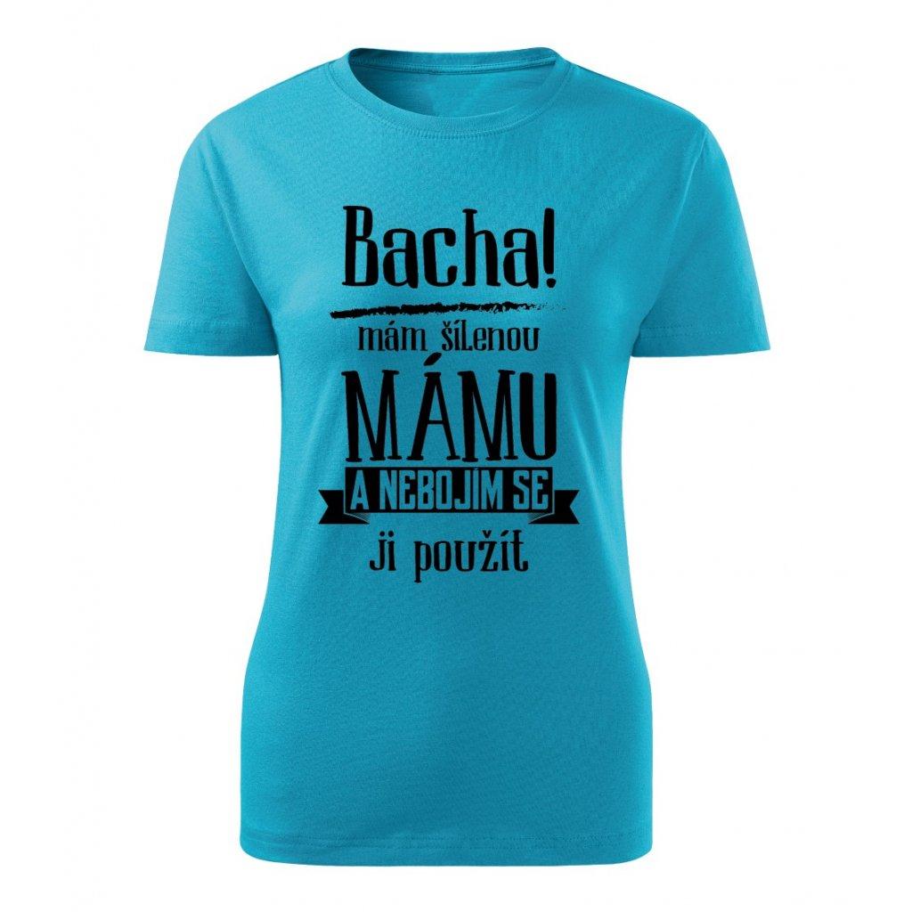 Dámské tričko Bacha, mám šílenou mámu