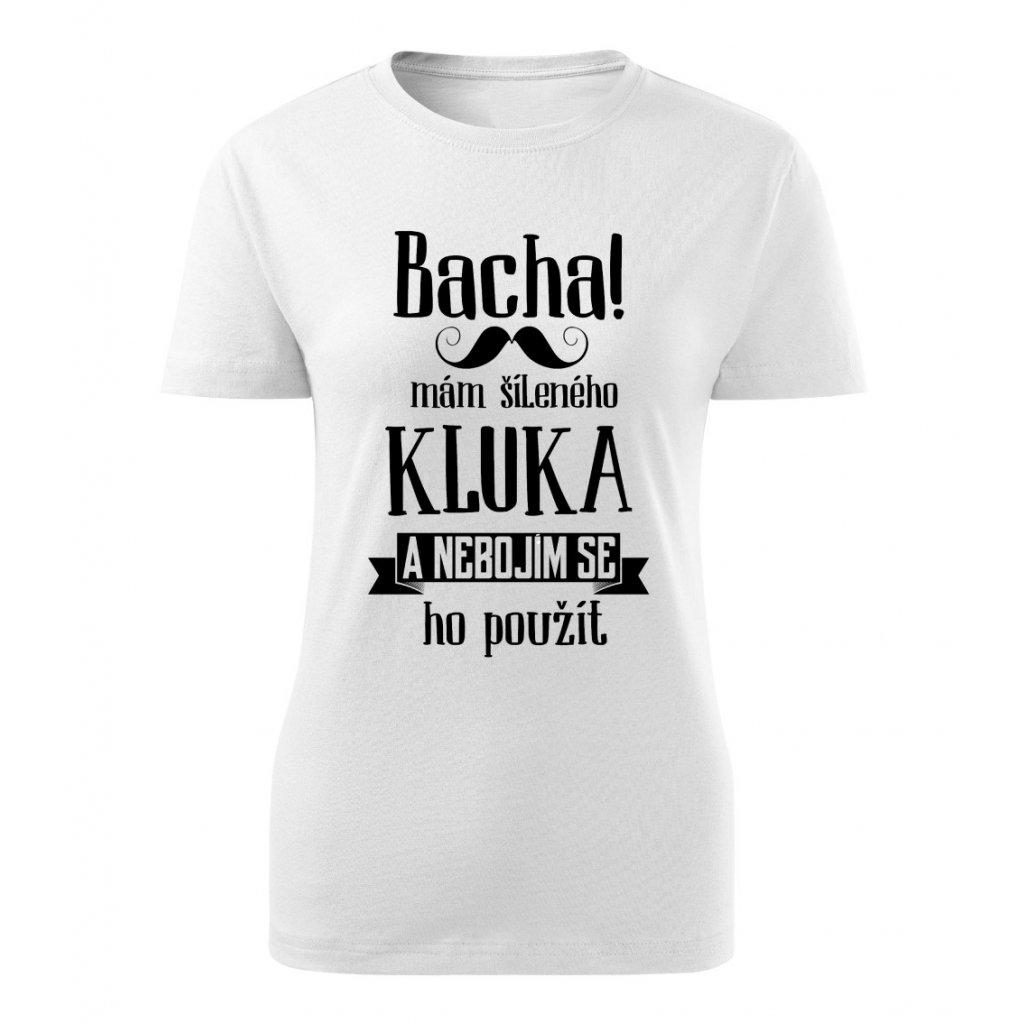 Dámské tričko Bacha, mám šíleného kluka