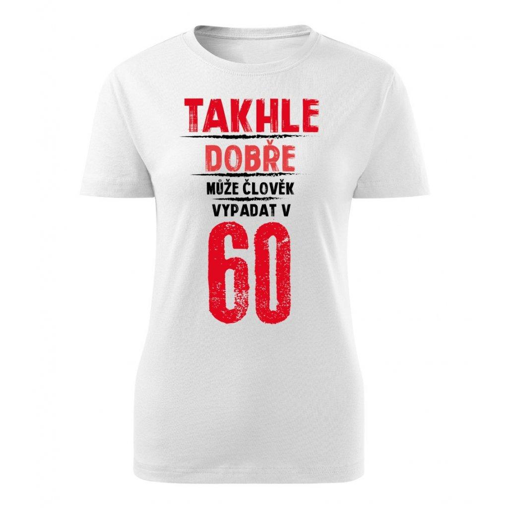 Dámské tričko Takhle dobře může člověk vypadat v 60