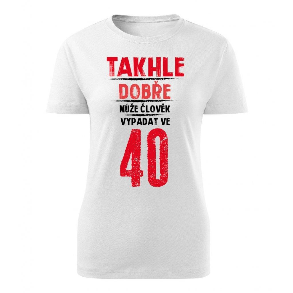 Dámské tričko Takhle dobře může člověk vypadat ve 40