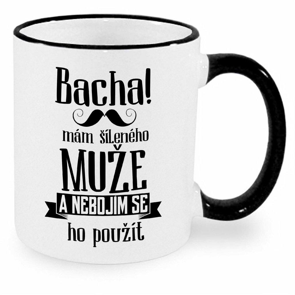 Hrnek - Bacha, mám šíleného muže