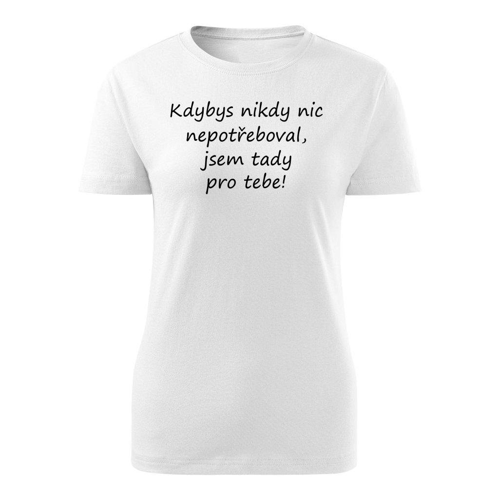 Dámské tričko Kdybys nikdy nic nepotřeboval