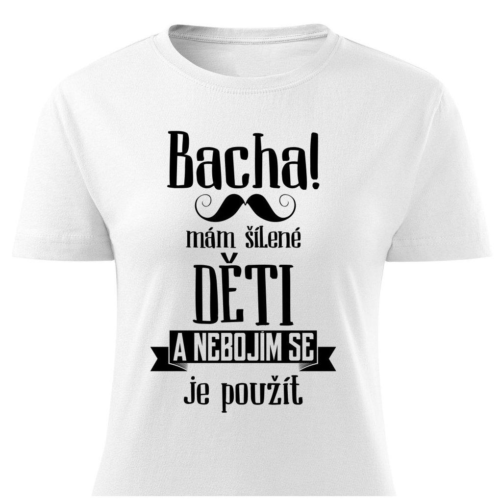 Dámské tričko Bacha, mám šílené děti