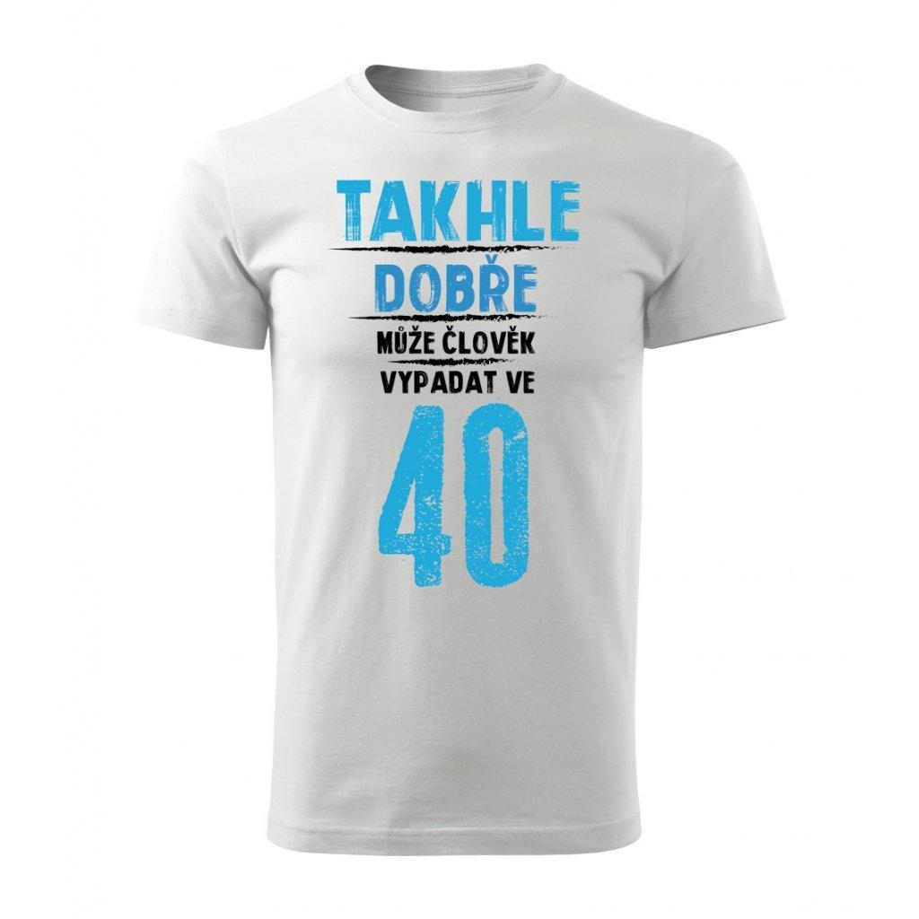 Pánské tričko Takhle dobře může člověk vypadat v 40