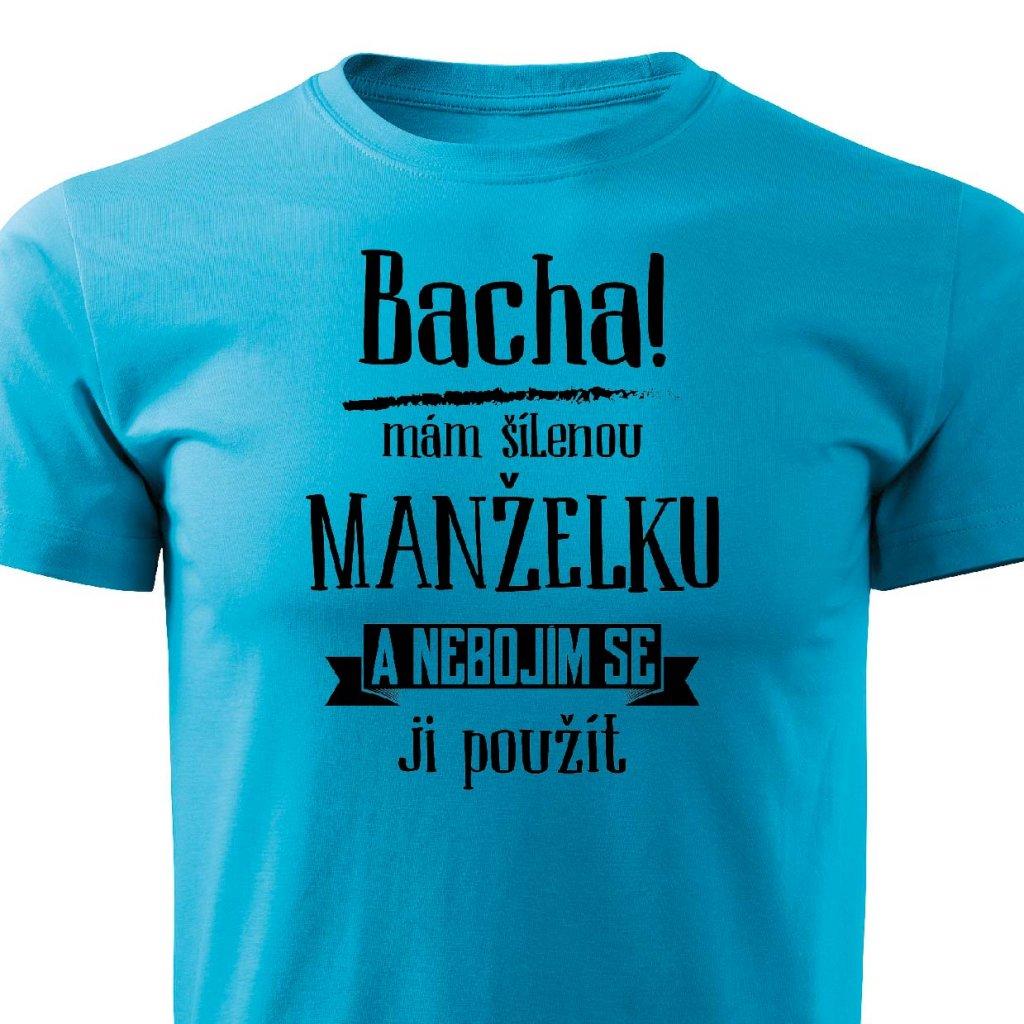 Pánské tričko Bacha, mám šílenou manželku