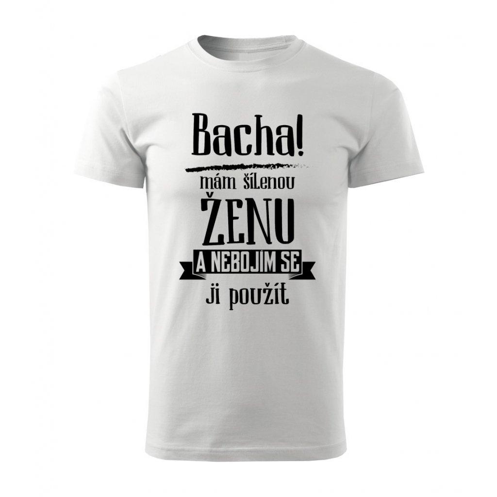 Pánské tričko Bacha, mám šílenou ženu
