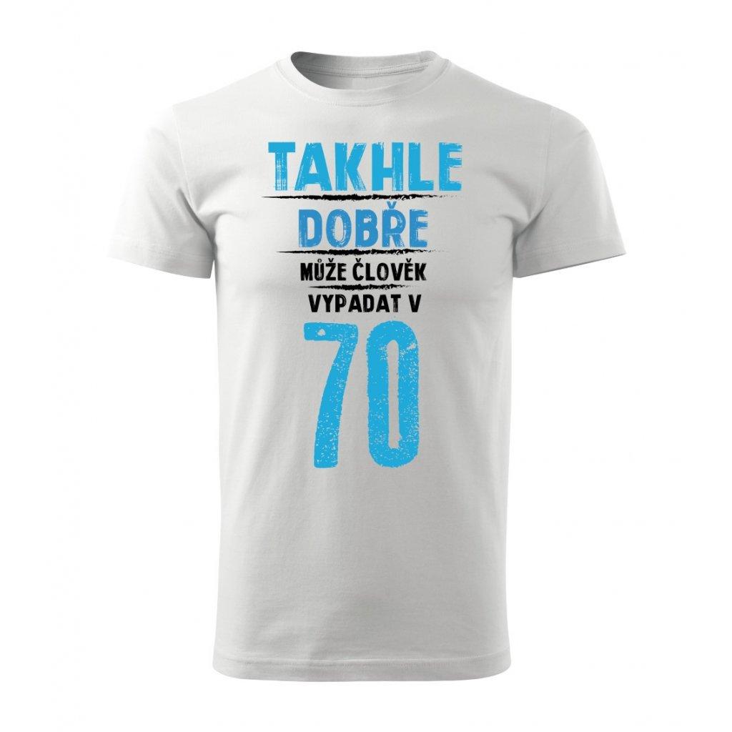Pánské tričko Takhle dobře může člověk vypadat v 70