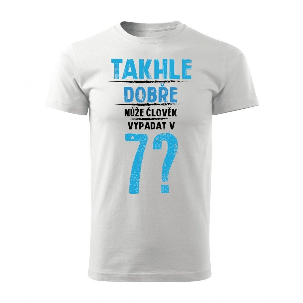 Pánské tričko Takhle dobře může člověk vypadat v 7? - věk na přání