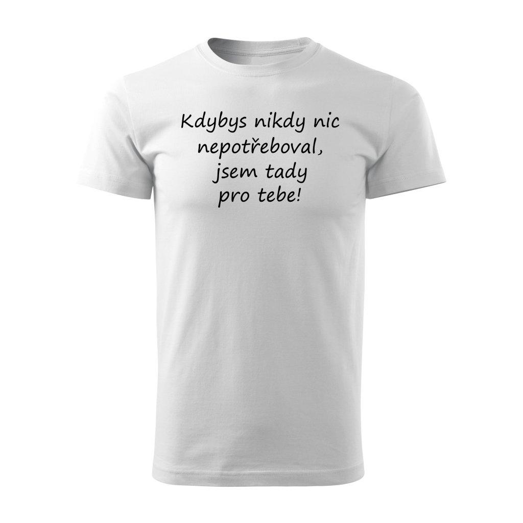 Pánské tričko Kdybys nikdy nic nepotřeboval