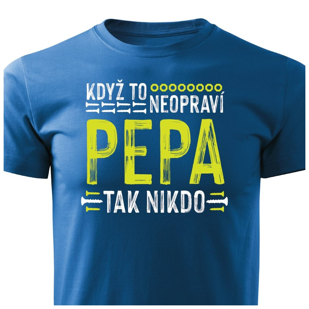 Pánské tričko Když to neopraví Pepa, tak nikdo modré