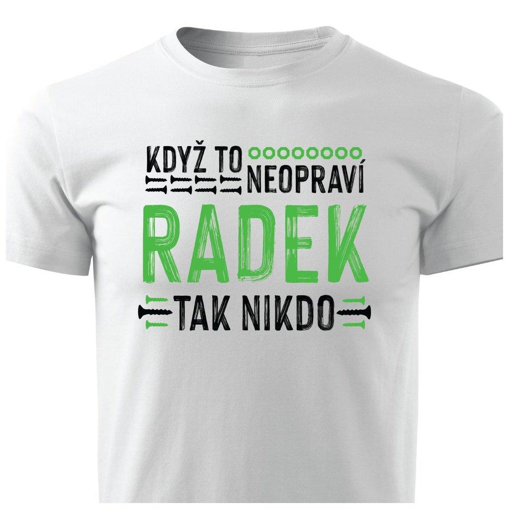 Pánské tričko Když to neopraví Radek, tak nikdo bílé