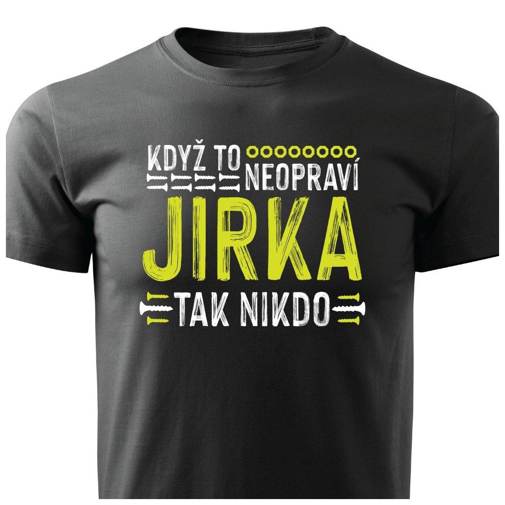 Pánské tričko Když to neopraví Jirka, tak nikdo - černé
