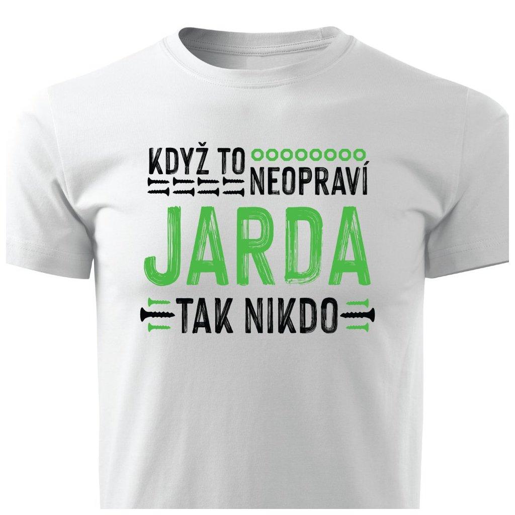 Pánské tričko Když to neopraví Jarda, tak nikdo - bílé