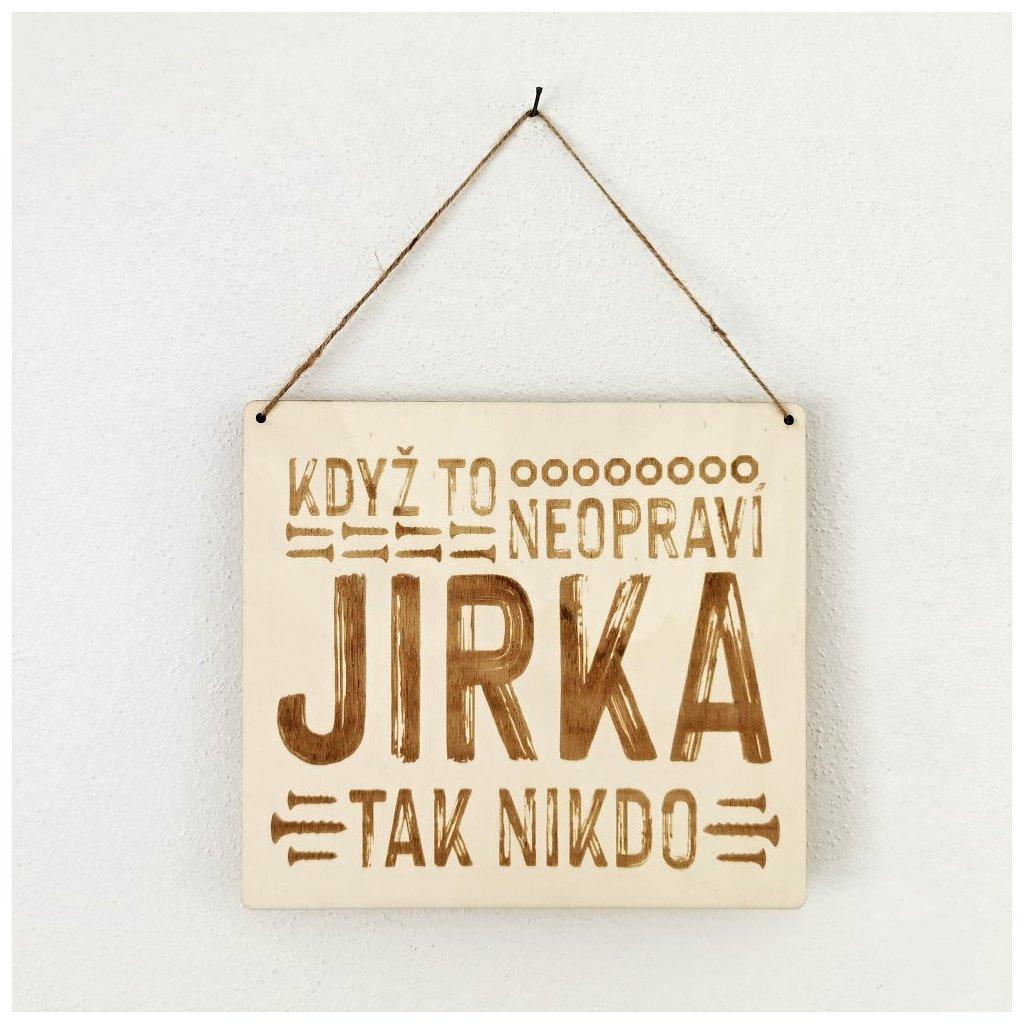 Dřevěná cedulka - Když to neopraví Jirka, tak nikdo