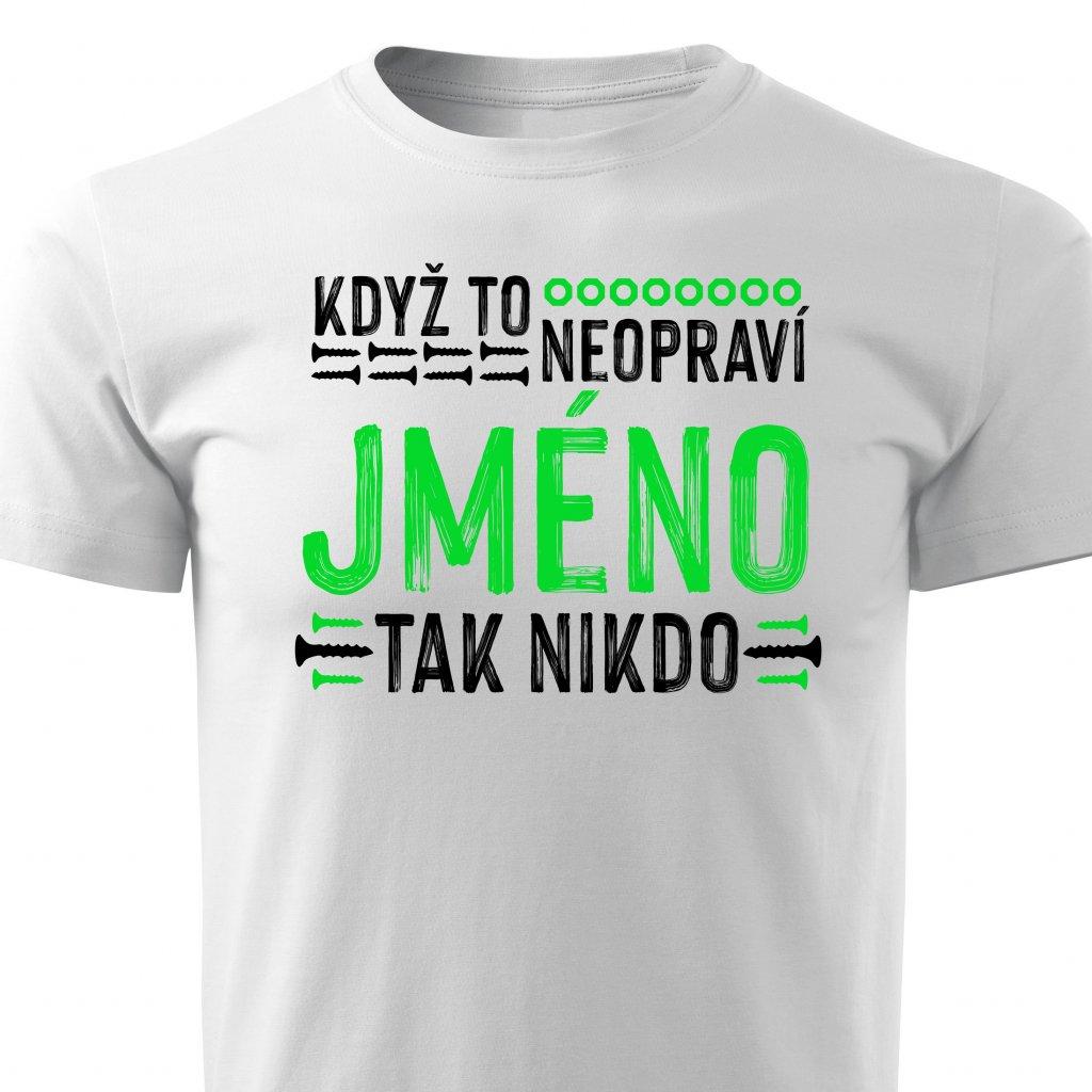 Pánské tričko Když to neopraví XY, tak nikdo - jméno na přání - bílé