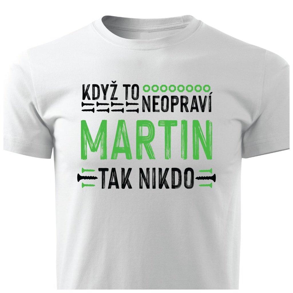 Pánské tričko Když to neopraví Martin, tak nikdo - bílé