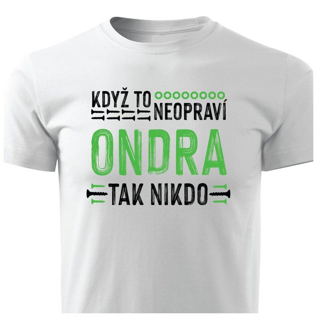 Pánské tričko Když to neopraví Ondra, tak nikdo - bílé